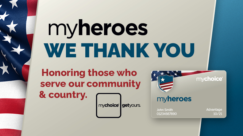 "American Flag, mychoice myheroes card, and text: ""myheroes / We Thank You / Honoring those who serve our community & country. / mychoice logo / get yours"""